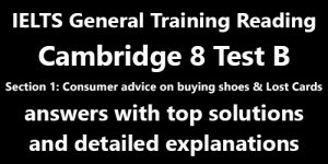 IELTS General Training Reading: Cambridge 8 Test B Section 1; Consumer advice on buying shoes & Lost Cards; with best solutions and best explanations