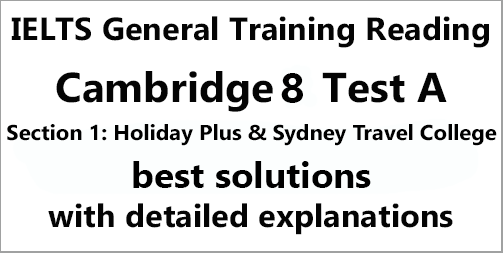 IELTS General Training Reading: Cambridge 8 Test A Section 1; Holiday Plus & Sydney Travel College; with best solutions and best explanations