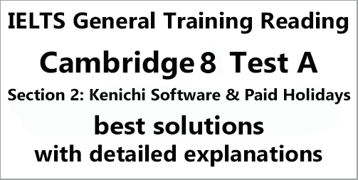 IELTS General Training Reading: Cambridge 8 Test A Section 2; Kenichi Software & Paid Holidays; with best solutions and best explanations
