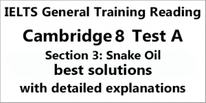 IELTS General Training Reading: Cambridge 8 Test A Section 3; Snake Oil; with best solutions and best explanations