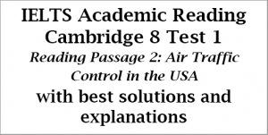IELTS Academic Reading: Cambridge 8, Test 1: Reading Passage 2; Air traffic control in the USA; with top solutions and step-by step detailed explanations
