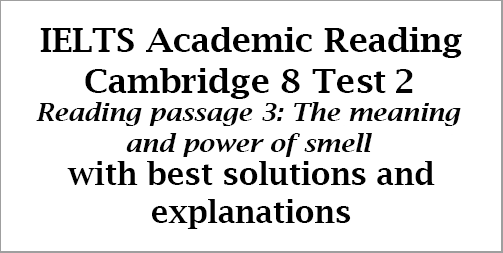 IELTS Academic Reading: Cambridge 8, Test 2: Reading Passage 3; The meaning and power of smell; with best solutions and step-by step detailed explanations