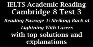 IELTS Academic Reading: Cambridge 8, Test 3: Reading Passage 1; Striking Back at Lightning with Lasers; with best solutions and step-by step detailed explanations