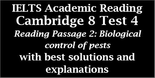 IELTS Academic Reading: Cambridge 8, Test 4: Reading Passage 2; Biological control of pests; with top solutions and step-by step detailed explanations