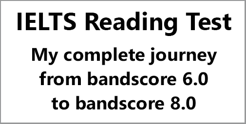 IELTS Reading: My story/ complete journey from 6.0 to 8.0; how to get a great score in reading; with preparation models and resources
