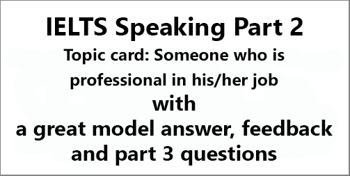 IELTS Speaking Part 2: Topic card; A professional person you know; with model answer, feedback and part 3 questions
