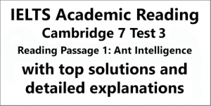 IELTS Academic Reading: Cambridge 7, Test 3: Reading Passage 1; Ant Intelligence; with top solutions and detailed explanations