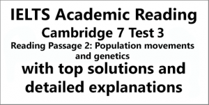 IELTS Academic Reading: Cambridge 7, Test 3: Reading Passage 2; Population movements and genetics; with top solutions and detailed explanations