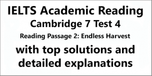 IELTS Academic Reading: Cambridge 7, Test 4: Reading Passage 2; Endless Harvest; with top solutions and detailed explanations