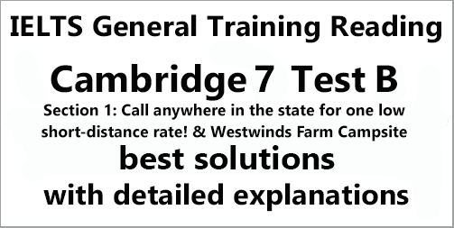 IELTS General Training Reading: Cambridge 7 Test B Section 1; Call anywhere in the state for one low short-distance rate! & Westwinds Farm Campsite; with best solutions and best explanations