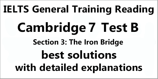 IELTS General Training Reading: Cambridge 7 Test B Section 3; THE IRON BRIDGE; with best solutions and best explanations