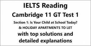 IELTS General Training Reading: Cambridge 11 Test 1 Section 1; Is Your Child at School Today? & HOLIDAY APARTMENTS TO LET; with best solutions and best explanations