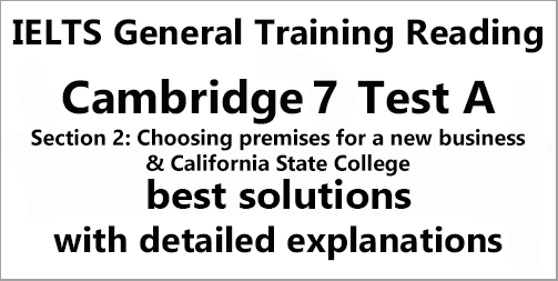 IELTS General Training Reading: Cambridge 7 Test A Section 2; Choosing premises for a new business & California State College; with best solutions and best explanations