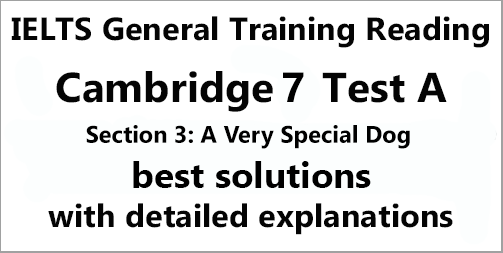IELTS General Training Reading: Cambridge 7 Test A Section 3; A Very Special Dog; with best solutions and best explanations