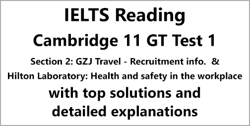 IELTS General Training Reading: Cambridge 11 Test 1 Section 2; GZJ Travel – Recruitment Info. & Hilton Laboratory: Health and safety in the workplace; with best solutions and best explanations