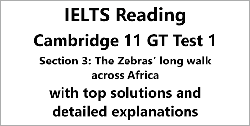 IELTS General Training Reading: Cambridge 11 Test 1 Section 3; The Zebras' long walk across Africa; with best solutions and best explanations