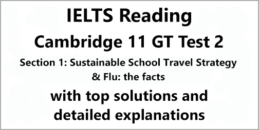 IELTS General Training Reading: Cambridge 11 Test 2 Section 1; Sustainable School Travel Strategy & Flu: the facts; with top solutions and best explanations