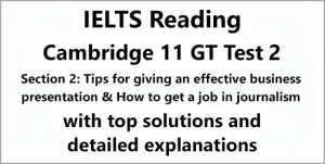 IELTS General Training Reading: Cambridge 11 Test 2 Section 2; Tips for giving an effective business presentation & How to get a job in journalism; with top solutions and best explanations