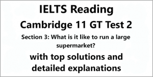 IELTS General Training Reading: Cambridge 11 Test 2 Section 3; What is it like to run a large supermarket?; with best solutions and explanations