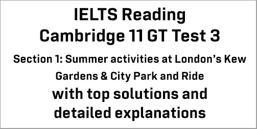 IELTS General Training Reading: Cambridge 11 Test 3 Section 1; Summer activities at London's Kew Gardens & City Park and Ride; with top solutions and best explanations