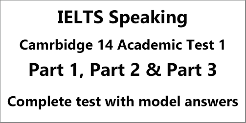 IELTS Speaking: Cambridge 14 Academic Test 1 Speaking; complete test with model answers