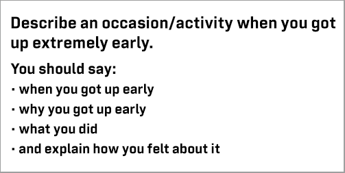 IELTS Speaking Part 2: Cue card; describe a situation when you had to wake up early; with ideas, discussion, model answer & part 3 questions