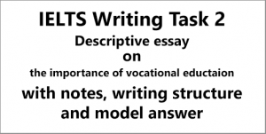 IELTS AC & GT Writing Task 2: descriptive essay on the advantages/benefits/facilities of vocational education; with discussion, essay structuring, notes and model answer