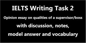 IELTS AC & GT Writing Task 2: opinion essay on qualities of a supervisor/boss; with discussion, notes and a great sample answer