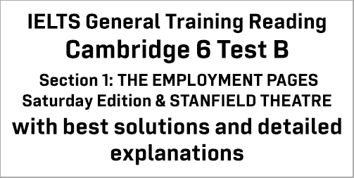 IELTS General Training Reading: Cambridge 6 Test B Section 1; THE EMPLOYMENT PAGES Saturday Edition & STANDFIELD THEATRE; with top solutions and best explanations