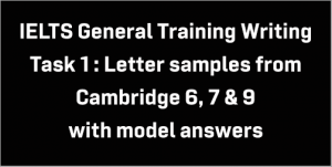IELTS General Training Writing Task 1: 3 sample letters from Cambridge 6, 7 & 9; with model answers, guidelines and tips