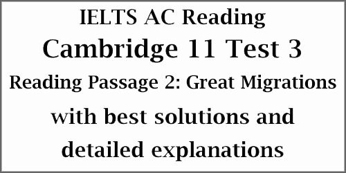 IELTS Academic Reading: Cambridge 11 Test 3 Reading passage 2; Great Migrations; with best solutions and detailed explanations