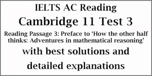 IELTS Academic Reading: Cambridge 11 Test 3 Reading passage 3; Preface to 'How the other half thinks: Adventures in mathematical reasoning'; with best solutions and detailed explanations