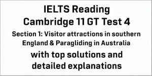 IELTS General Training Reading: Cambridge 11 Test 4 Section 1; Visitor attractions in southern England & Paragliding in Australia; with best solutions and best explanations