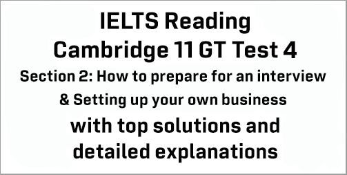IELTS General Training Reading: Cambridge 11 Test 4 Section 2; How to prepare for an interview & Setting up your own business; with best solutions and best explanations
