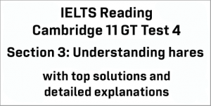IELTS General Training Reading: Cambridge 11 Test 4 Section 3; Understanding hares; with best solutions and best explanations