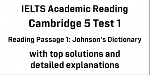 IELTS Academic Reading: Cambridge 5 Test 1 Reading passage 1; Johnson's Dictionary; with best solutions and best explanations