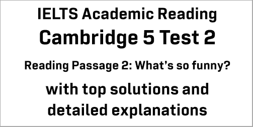 IELTS Academic Reading: Cambridge 5 Test 2 Reading passage 2; What's so funny?; with best solutions and best explanations