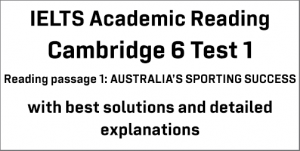 IELTS Academic Reading: Cambridge 6 Test 1 Reading passage 1; AUSTRALIA'S SPORTING SUCCESS; with top solutions and best explanations
