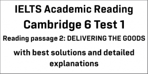 IELTS Academic Reading: Cambridge 6 Test 1 Reading passage 2; DELIVERING THE GOODS; with best solutions and best explanations