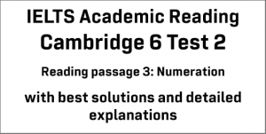 IELTS Academic Reading: Cambridge 6 Test 2 Reading passage 3; Numeration; with best solutions and best explanations