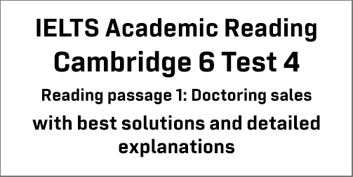 IELTS Academic Reading: Cambridge 6 Test 4 Reading passage 1; Doctoring sales; with best solutions and best explanations
