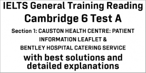 IELTS General Training Reading: Cambridge 6 Test A Section 1; CAUSTON HEALTH CENTRE: PATIENT INFORMATION LEAFLET & BENTLEY HOSPITAL CATERING SERVICE; with top solutions and best explanations