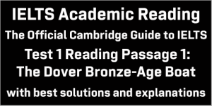 IELTS Academic Reading: Cambridge Official Guide to IELTS Test 1 Reading passage 1; The Dover Bronze-Age Boat; with best solutions and best explanations