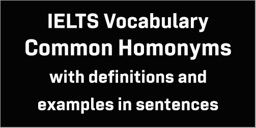 IELTS Vocabulary: same-sound words (homonyms and homophones); with meanings, explanations and example sentences;