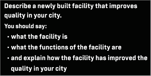 IELTS Speaking Part 2: Cue card; describe a newly built facility that improves the quality in your city; with ideas, discussion, model answer & part 3 questions
