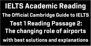 IELTS Academic Reading: Cambridge Official Guide to IELTS Test 1 Reading passage 2; The changing role of airports; with best solutions and best explanations