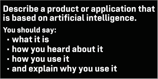 IELTS Speaking Part 2: Cue card; Describe a product or application that is based on artificial intelligence; with ideas, discussion, model answer & part 3 questions