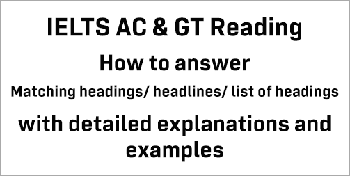 AC & GT IELTS Reading: how to answer Matching Headings/Headlines/ List of Headings; with strategies, methods, tips, detailed explanations and samples practice questions
