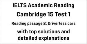 IELTS Academic Reading: Cambridge 15 Test 1 Reading passage 2; Driverless cars; with best solutions and top explanations