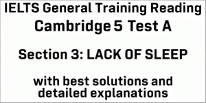 IELTS General Training Reading: Cambridge 5 Test A Section 3; LACK OF SLEEP; with top solutions and best explanations